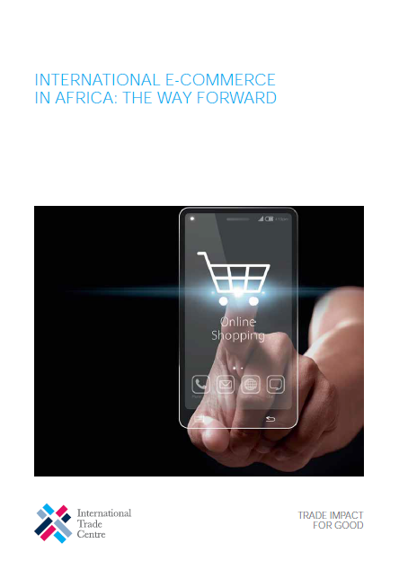 International E-Commerce in Africa: The Way Forward, 2015 | ITC