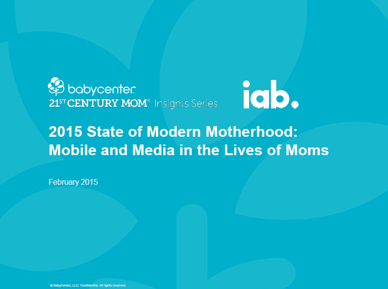 2015 State of Modern Motherhood Mobile and Media in the Lives of Moms IAP Mom's life is very important for marketers. 83% of new moms are Millennials with an average age 25.8 of a first-time mom in the US, and around the world...