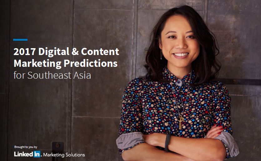 2017 Digital & Content Marketing Predictions for Southeast Asia LinkedIn