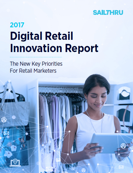 Digital retail businesses must leverage technology across the organization to upskill and create an agile workforce that can operate efficiently and drive fast innovation..., 2017 Digital Retail Innovation Report-Sailthru