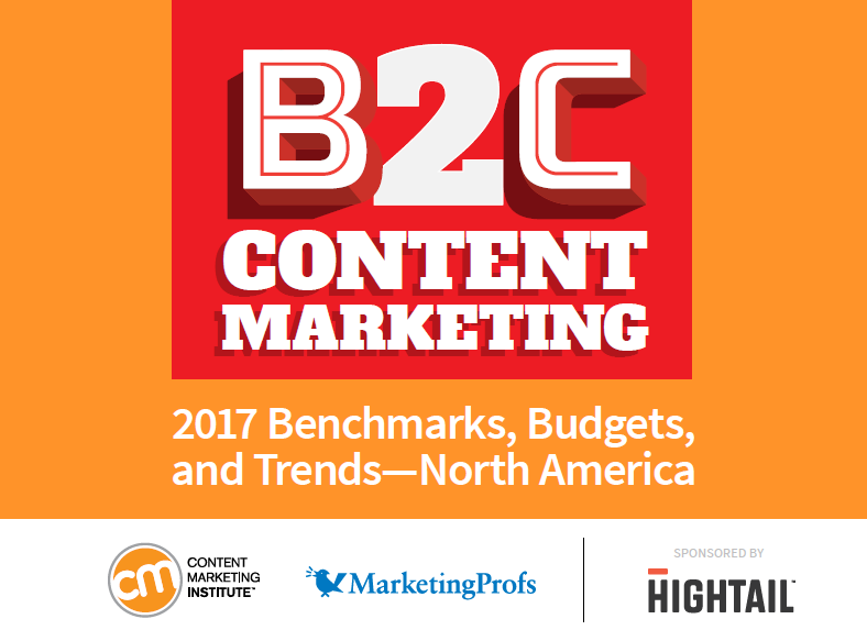 B2C Content Marketing 2017 Benchmarks, Budgets & Trends in North America Content Marketing Institute & Marketing Profs