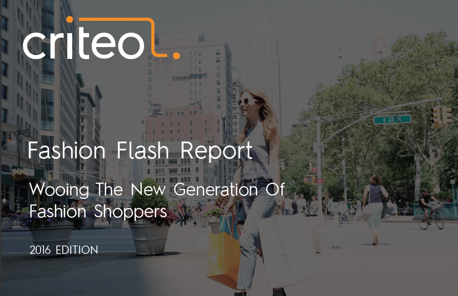 Fashion Flash Report Wooing The New Generation of Fashion Shoppers, 2016 Criteo, More than 1,500 of US fashion shoppers were surveyed to provide insight into the demographics and psychographics behind their behaviors and trends.