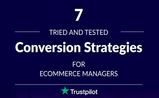 Guide by Trustpilot: 6 Tried & Tested Conversion Strategies for E-Commerce Managers, how to increase conversion rate ecommerce, how to increase conversion rate in retail