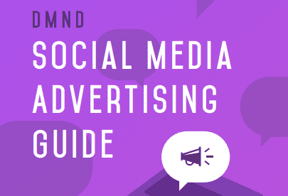 The Social Media Advertising Guide, Social Media Ads eBook (Facebook, Twitter, Google, YouTube, Instagram, Snapchat, Pinterest)