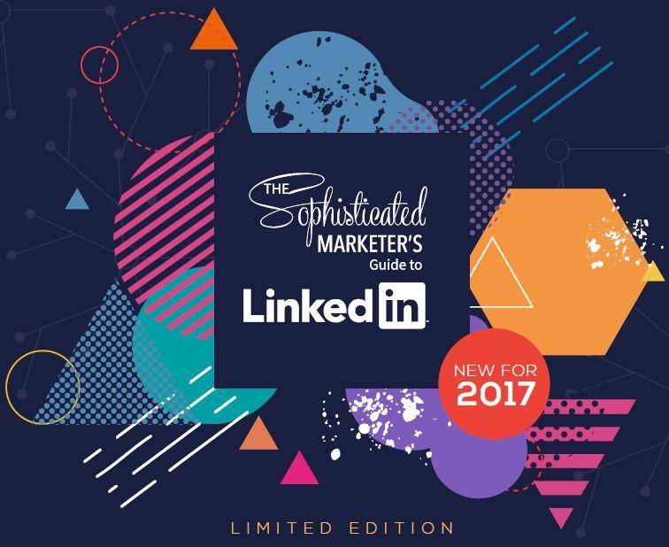 The Sophisticated Marketer's Guide to LinkedIn, 2017 | LinkedIn 1 | Digital Marketing Community