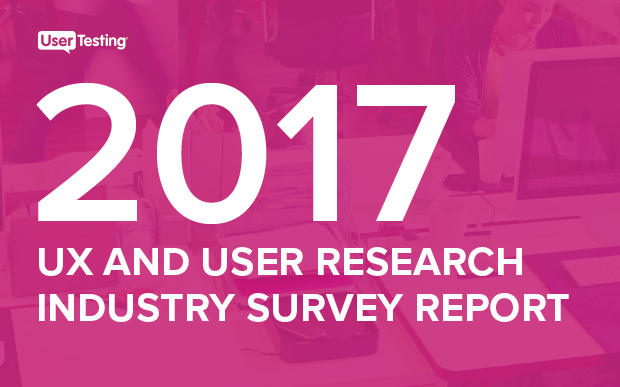 UX and User Research Industry Survey Report, 2017 UserTesting