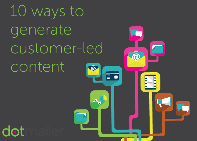 10 Ways to Generate Customer-Led Content dotmailer