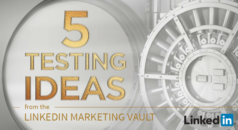 5 Testing Ideas From the LinkedIn Marketing Vault | LinkedIn 1 | Digital Marketing Community