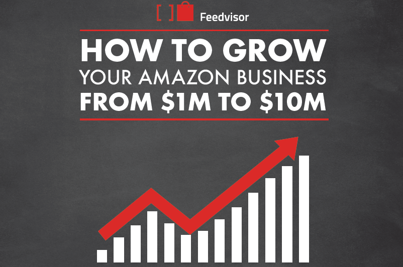 How to Grow Your Amazon Business From $1M to $10M | Feedvisor 1 | Digital Marketing Community