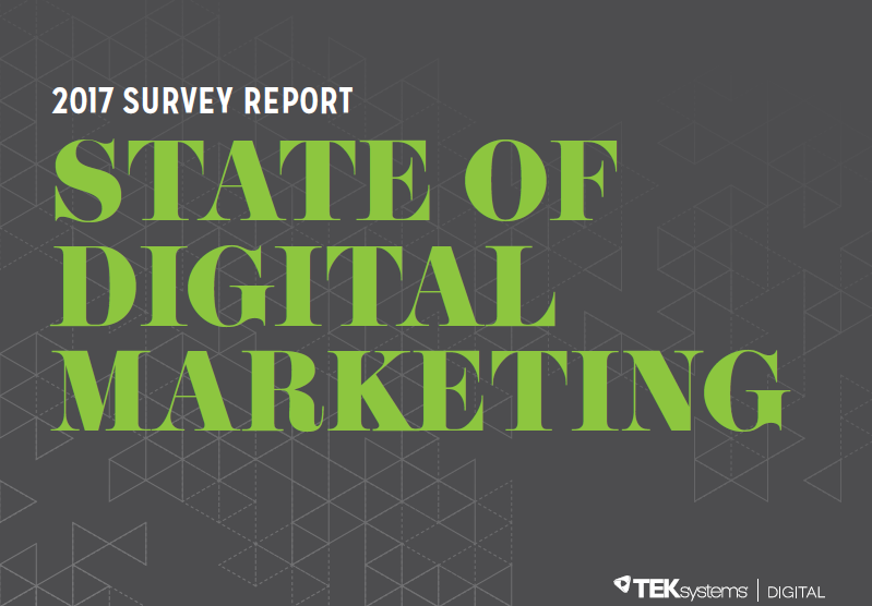 State of Digital Marketing in USA: 2017 Survey Report | TEKsystems Digital 1 | Digital Marketing Community