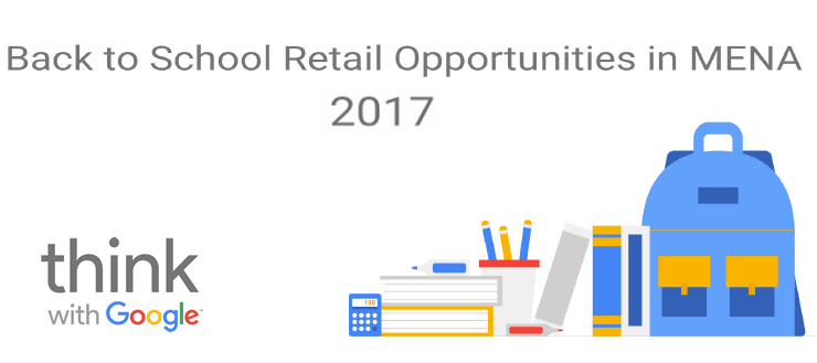 Back to School Retail Opportunities in MENA, 2017 Google