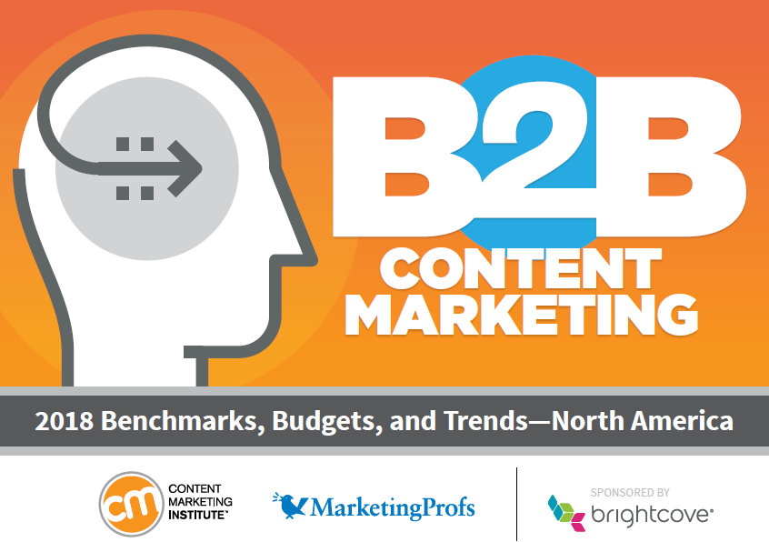 B2B Content Marketing 2018 in North America | CMI, MarketingProfs & Brightcove