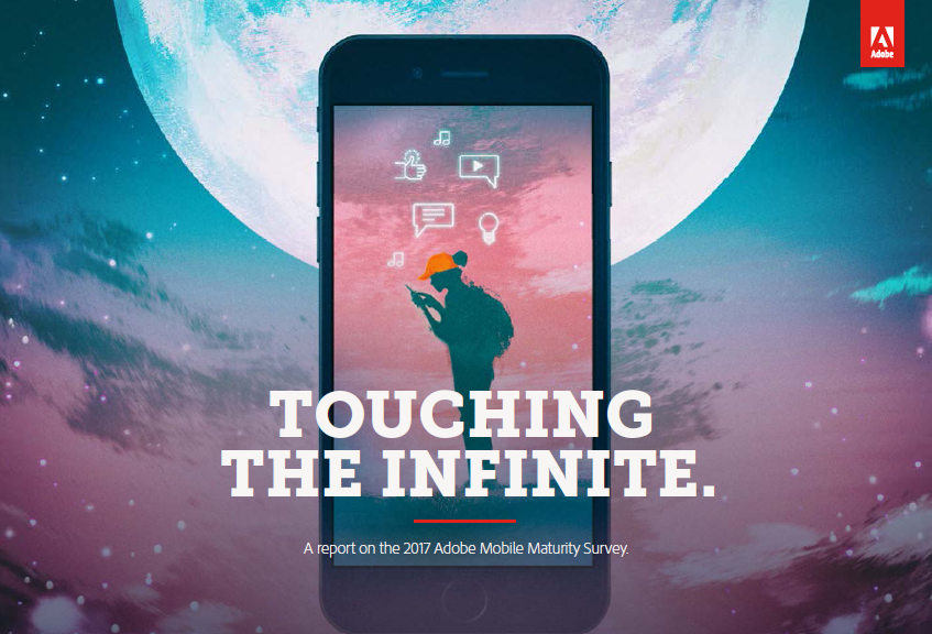 2017 Mobile Maturity Survey in the US: Touching the Infinity | Adobe 1 | Digital Marketing Community
