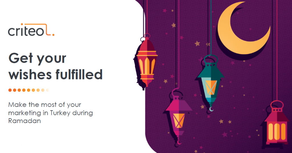 Make the Most of Your Marketing in Turkey During Ramadan 2018 | Criteo 1 | Digital Marketing Community