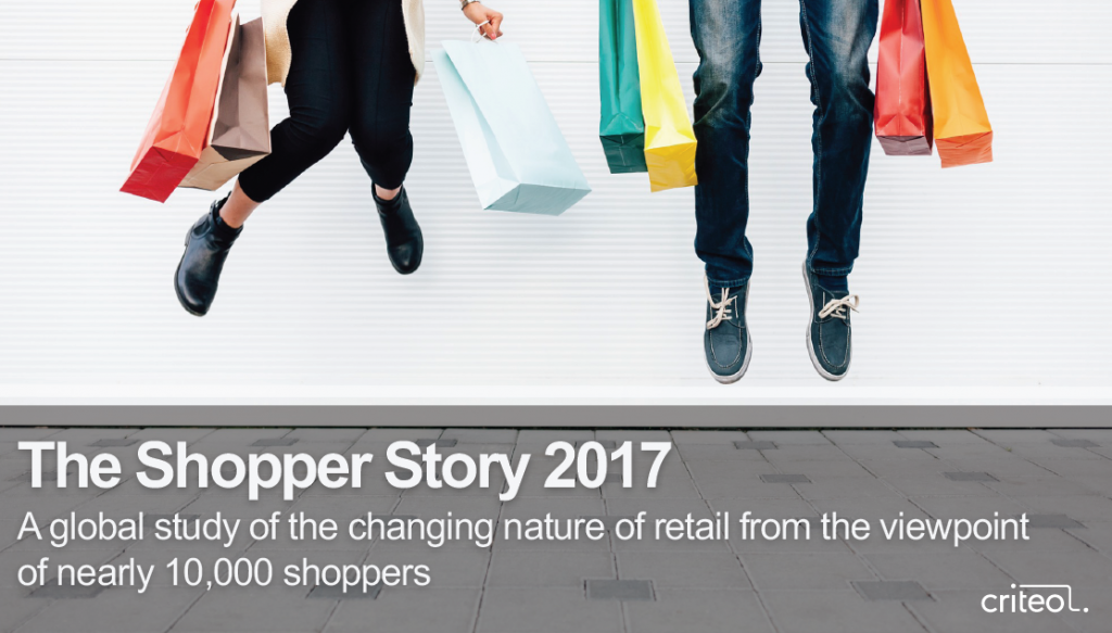 The Shopper Story 2017 - Globally | Criteo | Digital Marketing Community