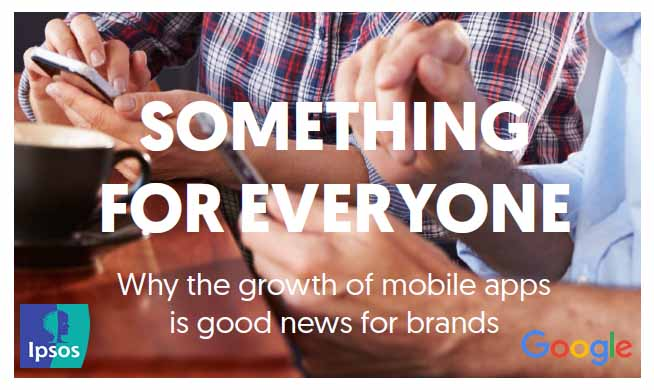 Something for Everyone: Why the Growth of Mobile Apps Is Good News for Brands, 2017 | Ipsos MORI & Google 1 | Digital Marketing Community