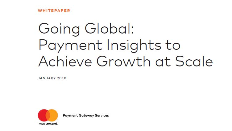 Going Global: Payment Insights to Achieve Growth at Scale, 2018 | Mastercard 1 | Digital Marketing Community