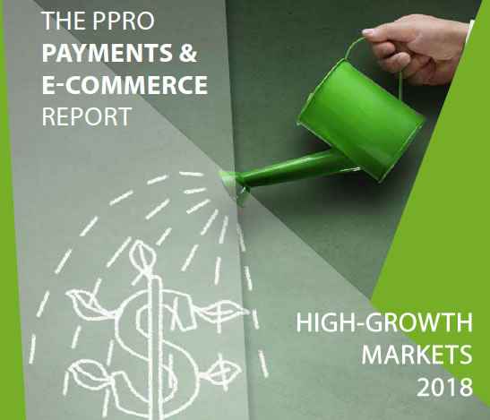 Payments & E-Commerce Report: High-Growth Markets 2018 | PPRO 3 | Digital Marketing Community