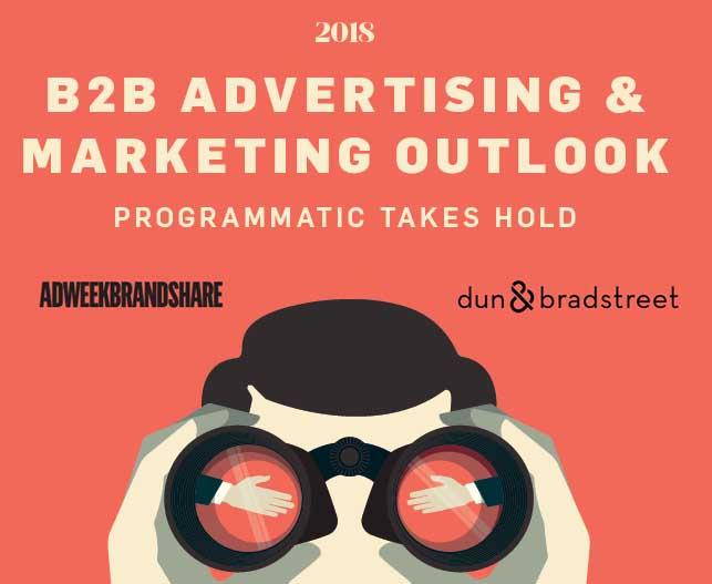 2018 B2B Advertising & Marketing Outlook | Adweek, Dun & Bradstreet 1 | Digital Marketing Community