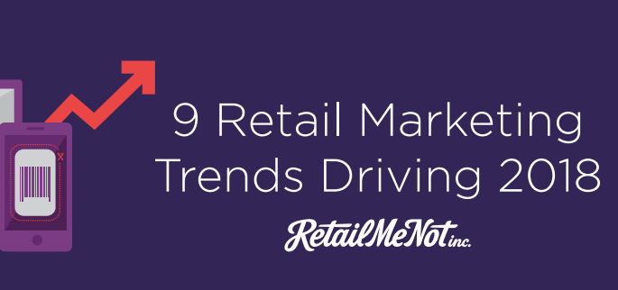 9 Retail Marketing Trends Driving 2018 | RetailMeNot 1 | Digital Marketing Community