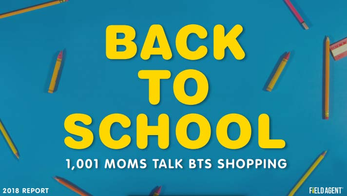 Back-to-School 2018: 1,001 Moms Talk BTS Shopping | Field Agent 3 | Digital Marketing Community