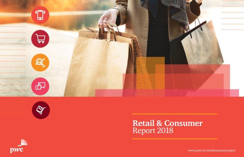 Retail & Consumer Report - Ireland 2018 | PwC 3 | Digital Marketing Community