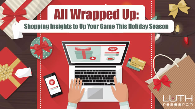 All Wrapped Up: Shopping Insights to Up Your Game This Holiday Season, 2018 | Luth Research 1 | Digital Marketing Community
