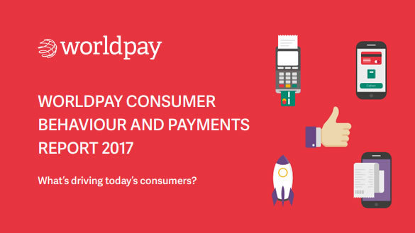 Consumer Behaviour and Payments Report - UK 2017 | Worldpay 2 | Digital Marketing Community