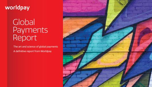 Global Payments Report, 2018 - Worldpay - In-depth analysis of worldwide payment methods