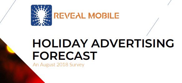 Holiday Advertising Forecast, August 2018 Reveal Mobile