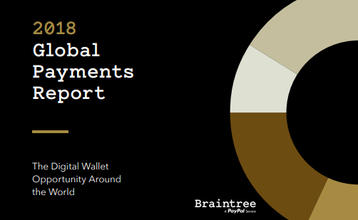 2018 Global Payments Report: The Digital Wallet Opportunity Around the World | Braintree
