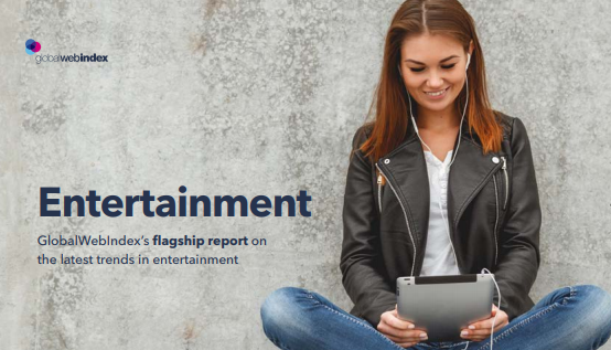 2018 Globalwebindex's Flagship Report on the Latest Trends in Entertainment