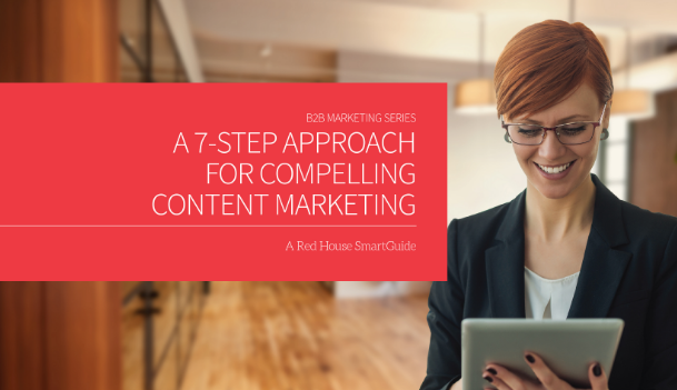 A 7-Step Approach for Compelling B2B Content Marketing - Red House Atlanta Guide