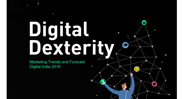 Digital Dexterity: Marketing Trends & Forecast - Digital India 2019