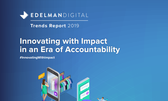 Edelman Digital and Kaleido Insights partner to release the 2019's most impactful trends in technology, marketing, and culture. The report guides technology leaders, innovators, and marketers - Digital Trends Report 2019 - Edelman Digital & Kaleido Insights