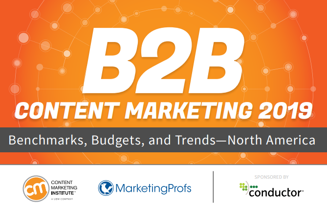 North America B2B Content Marketing 2019: : Benchmarks, Budgets, and Trends | CMI & MarketingProfs