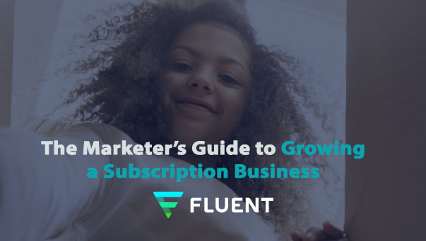 The Marketer's Guide to Growing a Subscription Business - Fluent