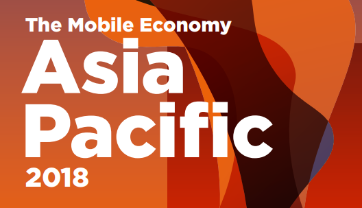 The Mobile Economy Asia Pacific 2018 - GSMA