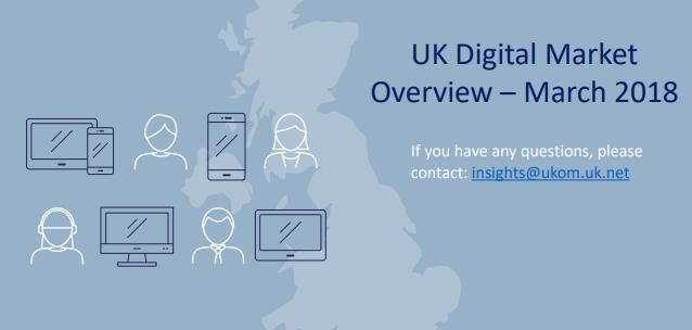 UK Digital Market Overview – Q1 2018, UKOM & Comscore