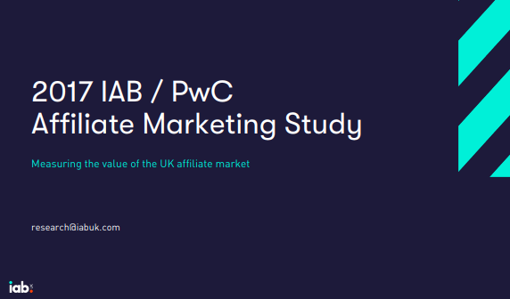 Affiliate Marketing Study 2017 IAB & PwC - Measuring the value of the UK affiliate market