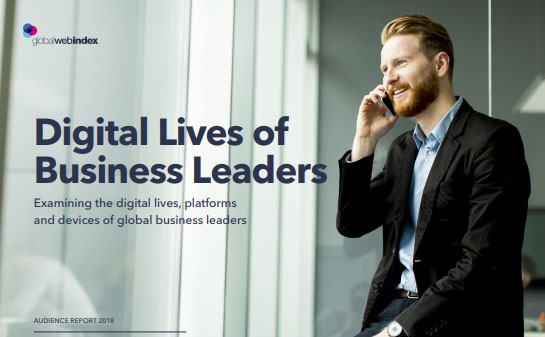 Digital Lives of Business Leaders, 2018 - GlobalWebIndex - Examining the digital lives, platforms and devices of global business leaders