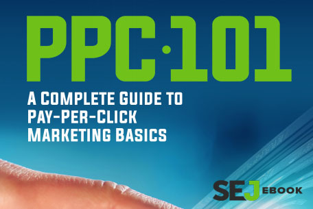 PPC 101 A Complete Guide to Pay-Per-Click Marketing Basics - SEJ E-Book
