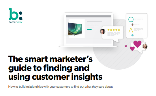 The Smart Marketer's Guide to Finding and Using Customer Insights - How to build relationships with your customers to find out what they care about - Bazaarvoice's Guide