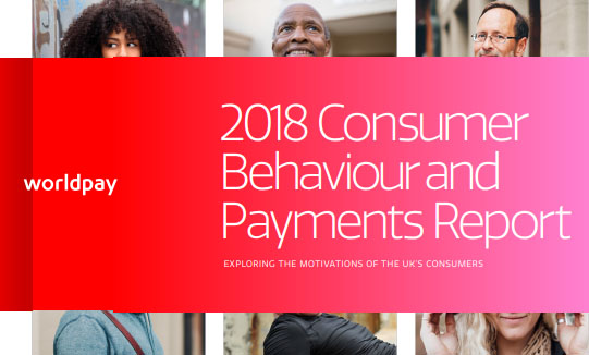 2018 Consumer Behaviour and Payments in the UK - A Report Launched by Worldpay