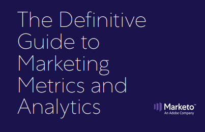The Definitive Guide to Marketing Metrics and Analytics | Marketo