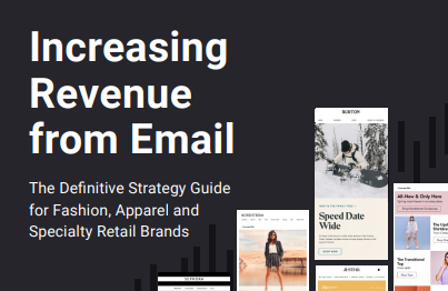 Increasing Revenue from Email Marketing: The Definitive Strategy Guide for Fashion, Apparel, and Specialty Retail Brands