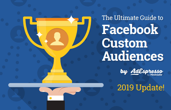 The Ultimate Guide to Facebook Custom Audiences, 2019 Edition by Adespresso