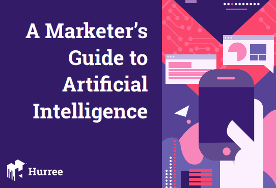 The 2019 Marketer's Guide To Artificial Intelligence and Artificial Intelligence Marketing - AI Marketing