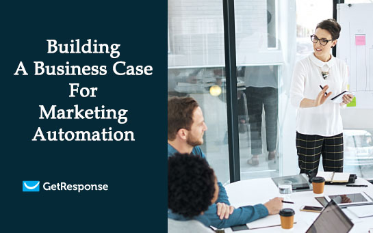 Building a Business Case for Marketing Automation | GetResponse's Guide