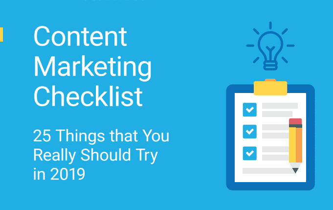 Refresh your content marketing strategy this year with the latest Content Marketing Checklist and the 25 Things that You Really Should Try in 2019